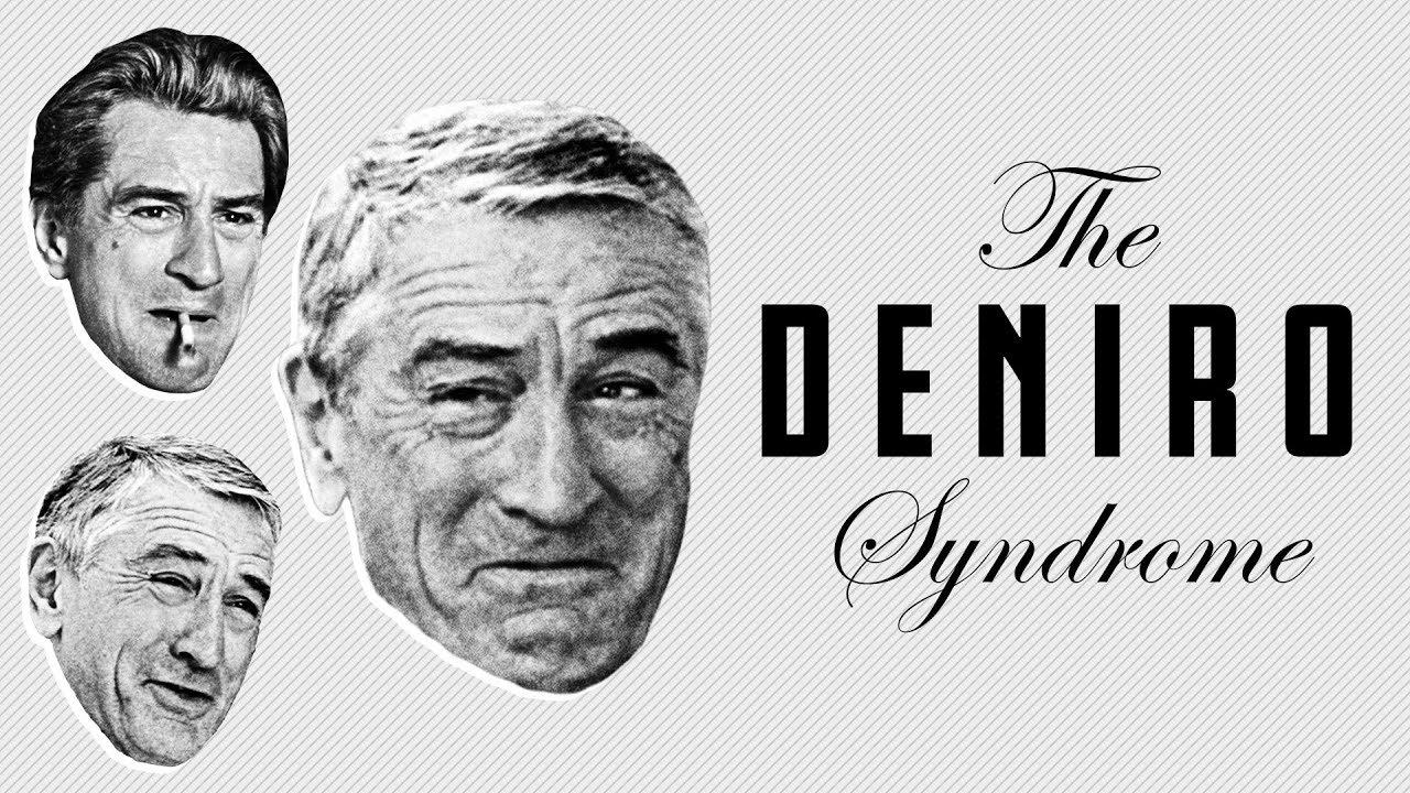 The Deniro Syndrome